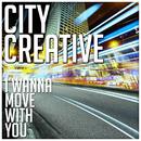 I Wanna Move With You/City Creative