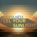 Feel Your Sunlight/Mindfulness