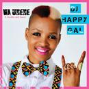 Wa Unene (feat. Andile, Swazi)/DJ Happy Gal