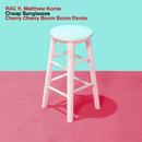 Cheap Sunglasses (Cherry Cherry Boom Boom Remix) (feat. Matthew Koma)/RAC