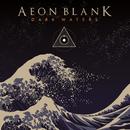 Dark Waters/Aeon Blank