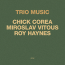Trio Music/Chick Corea, Miroslav Vitous, Roy Haynes
