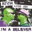I'm A Believer (Radio Edit) (feat. Little Joe)/Brink