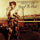 Good To Bad/Catherine Britt