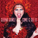 Come & Get It/Selena Gomez