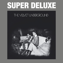 The Velvet Underground (45th Anniversary / Super Deluxe)/The Velvet Underground