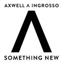サムシング・ニュー/Axwell Λ Ingrosso, Axwell, Sebastian Ingrosso
