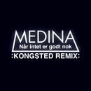 Når Intet Er Godt Nok (Kongsted Remix)/Medina