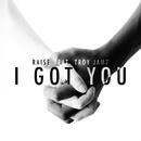 I Got You (feat. Troy Jamz)/Raise