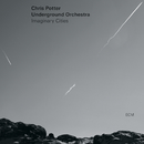 Imaginary Cities/Chris Potter, Underground Orchestra