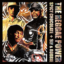 THE REGGAE POWER/SPICY CHOCOLATE and SLY & ROBBIE