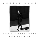 You & I (Forever) (Remixes)/Jessie Ware