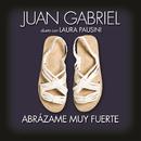 Abrázame Muy Fuerte (feat. Laura Pausini)/Juan Gabriel