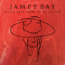 If You Ever Want To Be In Love/James Bay