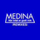 Når Intet Er Godt Nok (Remixes)/Medina