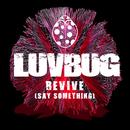 Revive (Say Something)/LuvBug