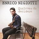 Qualcosa Da Decidere/Enrico Nigiotti