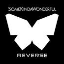 Reverse/SomeKindaWonderful
