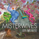 Our Own House/MisterWives
