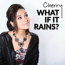 What If It Rains/Cherry