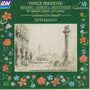 Bassano; Gabrieli; Monteverdi: Venice Preserved/His Majesties Sagbutts and Cornetts, Gentlemen of the Chappell, Peter Bassano