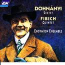Dohnanyi: Sextet in C, Op.37 / Fibich: Quintet, Op.42/Endymion Ensemble