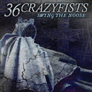 Swing The Noose/36 Crazyfists