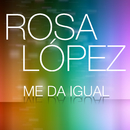 Me Da Igual/Rosa López