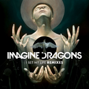I Bet My Life (Remixes)/Imagine Dragons
