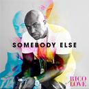 Somebody Else/Rico Love