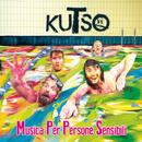 Musica Per Persone Sensibili/Kutso