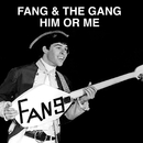 Him Or Me/Fang & The Gang