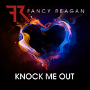 Knock Me Out/Fancy Reagan