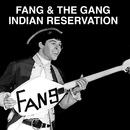 Indian Reservation/Fang & The Gang