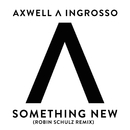 Something New (Robin Schulz Remix)/Axwell Λ Ingrosso, Axwell, Sebastian Ingrosso