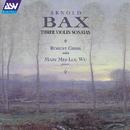 Bax: Violin Sonatas 2 & 3; Violin Sonata in F/Robert Gibbs, Mary Mei-Loc Wu
