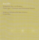 Borodin: Symphony No.2, Prince Igor excerpts/The State of Mexico Symphony Orchestra, Enrique Bátiz