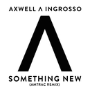 Something New (Amtrac Remix)/Axwell Λ Ingrosso, Axwell, Sebastian Ingrosso