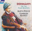 Dohnányi: Piano Quintets/Martin Roscoe, Vanbrugh Quartet