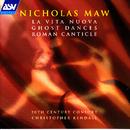 Maw: La Vita Nuova; Ghost Dances; Roman Canticle/20th Century Consort, Christopher Kendall