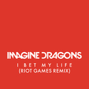 I Bet My Life (Riot Games Remix)/Imagine Dragons