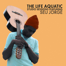 The Life Aquatic Exclusive Studio Sessions Featuring Seu Jorge/Seu Jorge