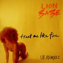 Treat Me Like Fire (UK Remixes)/LION BABE