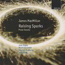 James MacMillan: Raising Sparks; Piano Sonata/The Nash Ensemble, Jean Rigby, Martyn Brabbins, John York