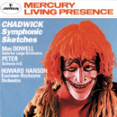 Chadwick: Symphonic Sketches/MacDowell: Suite for Large Orchestra/Sinfonia in G/Eastman-Rochester Orchestra, Howard Hanson
