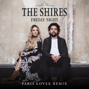Friday Night (Paris Lover Remix)/The Shires
