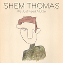 We Just Need A Little/Shem Thomas