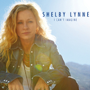 I Can't Imagine/Shelby Lynne