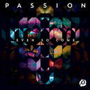 Passion: Even So Come (Live)/Passion