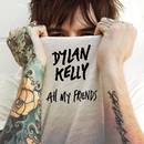 All My Friends/Dylan Kelly
